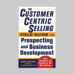 Okładka ksiązki CustomerCentric Selling Filed Guide to Prospecting and Business Development